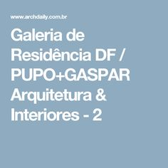 Galeria de Residência DF / PUPO+GASPAR Arquitetura & Interiores - 2