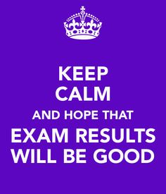 So worried about exam results?