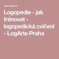Logopedie - jak trénovat - logopedická cvičení - LogArte Praha Adhd, Children, Kids, Preschool, Praha, Teaching, Activities, Education, Montessori