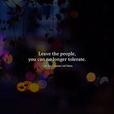 Leave the people you can no longer tolerate.  Ay. En. via (http://ift.tt/2kgvoZU)