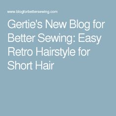 Gertie's New Blog for Better Sewing: Easy Retro Hairstyle for Short Hair