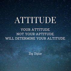 Attitude leads to Altitude - Zig Ziglar