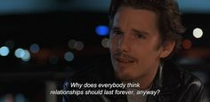 """anamorphosis-and-isolate: """" — Before Sunrise """"Why does everybody think relationships should last forever, anyway? Before Sunrise Quotes, Before Sunrise Trilogy, Before Trilogy, Tv Show Quotes, Film Quotes, Cinema Quotes, Loving You Movie, Best Movie Lines, Citations Film"""