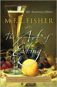 the art of eating - mfk fisher... [this one is going under francophile fix, because i KEEP seeing it referenced in articles about paris that contain book suggestions...]