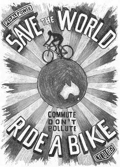 Save the World - Ride a Bike. Pencil on paper graphic from Cycology.