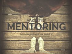 Maximizing Mentoring Relationships in Your Youth Ministry | youthminstry360
