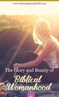 The Glory and Beauty of Biblical Womanhood
