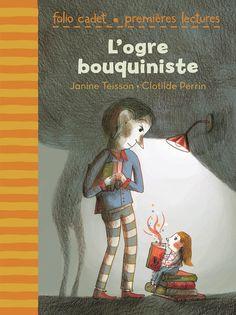 L'ogre bouquiniste  de Janine Teisson, illustré par Clotilde Perrin  Gallimard Jeunesse dans la collection Folio Cadet