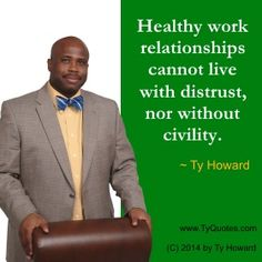 Ty Howard's Quotes on Civility. Quotes on Manners. Share Ty Howard's Quotes on Civility and Manners. Civility Quotes by Famous People. Respect Quotes, Teamwork Quotes, Leadership Quotes, Workplace Quotes, Workplace Bullying, Employee Engagement Quotes, Manners Quotes, Hostile Work Environment, Nursing Leadership
