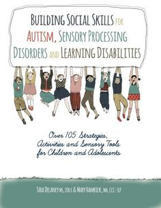 Building Social Skills for Autism, Sensory Processing Disorders and Learning Disabilities: Over 105 Strategies, Activities and Sensory Tools for Children and Adolescents: Tara Delaney, Mary Hamrick: 9781559570244: Amazon.com: Books