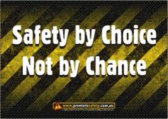 Safety Slogan Safety by Choice not by chance. Link to PDF