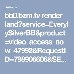 bb0.bzm.tv render land?service=EverylySilverBB&product=video_access_now_47992&RequestID=798906606&SES=1344639451&jspsesid=2eh6875JjNYy96xD74QWMN6G63NjBt49yp8Z3TZS