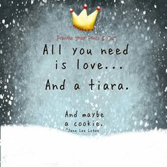 And a tiara. Logan Quotes, Sassy Pants, Meaning Of Love, Loving Someone, All You Need Is Love, Inspirational Thoughts, Life Inspiration, Have Time, Beautiful Words