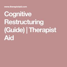 Cognitive Restructuring (Guide) | Therapist Aid