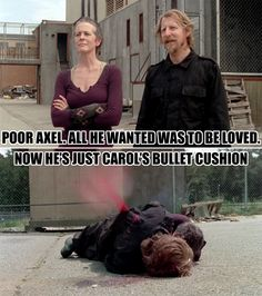 Poor Axel, he could have lived to fight another day, maybe developing a sweet spot for Carol