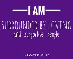 Daily Affirmation: I am surrounded by loving and supportive people