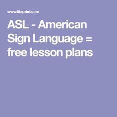 ASL - American Sign Language = free lesson plans