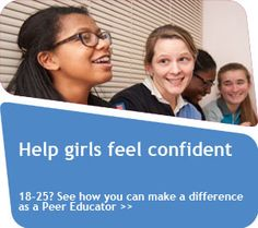 Help girls feel confident! 18-25? See how you can make a difference as a Peer Educator