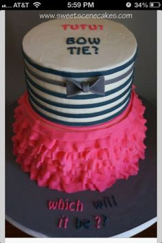Gender reveal cake This is ADORABLE!! I think i like bow ties and tu tu ideas because of this