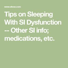 Tips on Sleeping With SI Dysfunction -- Other SI info; medications, etc.