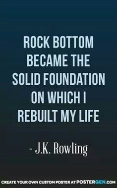 Rock Bottom Print Managing credit card debt can sometimes feel like rock bottom. This is a good quote from J. Rowling that suggests that rock bottom isn't the end, but the start of new beginnings. Now Quotes, Life Quotes Love, Great Quotes, Quotes To Live By, Life Sayings, Funny Quotes, Daily Quotes, Motivational Quotes For Depression, Motivational Quotes For Students