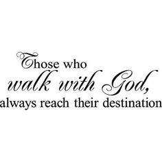 'Those who walk with God always reach their destination' Vinyl Wall Art Lettering