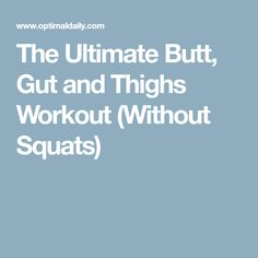The Ultimate Butt, Gut and Thighs Workout (Without Squats)