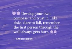 Develop your own compass.