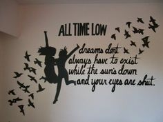 All Time Low lyrics! Want this on my bedroom wall :)