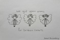 We got open arms for broken hearts  (by Janet Rozenberg)