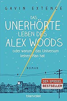 Das unerhörte Leben des Alex Woods oder warum das Universum keinen Plan hat: Roman: Amazon.de: Gavin Extence, Alexandra Ernst: Bücher