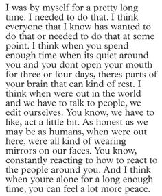 Justin Vernon of Bon Iver, in an interview speaking about living in his father's cabin for three months.