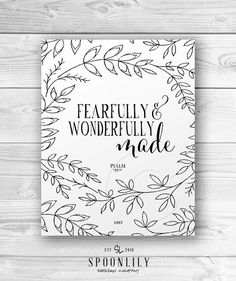 ...fearfully and wonderfully made. Psalm 139:14 print art with hand drawn leaf and flower illustrations.    ::: { Details: } ::: All prints are