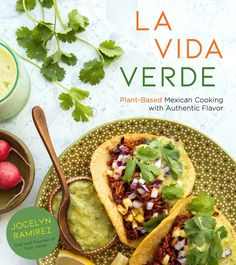 Buy La Vida Verde: Plant-Based Mexican Cooking with Authentic Flavor by Jocelyn Ramirez and Read this Book on Kobo's Free Apps. Discover Kobo's Vast Collection of Ebooks and Audiobooks Today - Over 4 Million Titles! Mexican Cookbook, Vegan Cookbook, Mexican Cooking, Mexican Food Recipes, Ethnic Recipes, Vegetarian Recipes, Plant Based Diet, Plant Based Recipes, Plant Based Cookbook