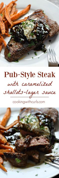 Celebrate your next special occasion with a Pub-Style Steak topped with caramelized shallots-lager sauce and roasted garlic, goat cheese, and chive butter - No Reservations Required   cookingwithcurls.com