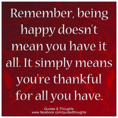 Remember, being happy doesn't mean you have it all. It simply means you're thankful for all you have.-#Inspiration #Motivation