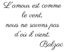 """Fab French Balzac love quote. Basic English translation: """"Love is like the wind, we never know where it will come from."""""""
