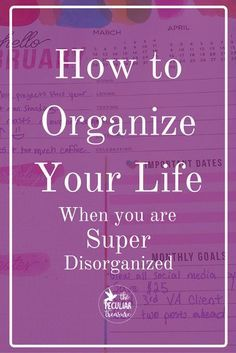 How to Organize Your Life When You are a Disorganized Person