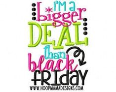 I'm A Bigger Deal Than Black Friday - Embroidery and Cutting Options - HoopMama Little Diva, Kids Fashion Blog, Scrapbook Titles, Machine Embroidery Applique, Little Girl Fashion, Black Friday, 4x4, Etsy, Advent