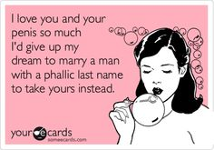 The perfect I Love You eCard for a man whose ck excites you more than an opportunity to have the least name Koch