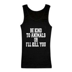 "Women's+""Be+Kind+To+Animals+Or+I'll+Kill+You""+Tank+by+The+T-Shirt+Whore+(Black)"