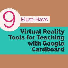 9 Must-Have Virtual Reality Tools for Teaching with Google Cardboard