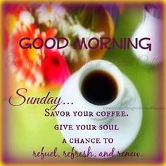 Rest Your Soul On Sunday. Savor your coffee. Give your soul a chance to refuel, refresh, and renew. Good Morning Google, Good Morning Good Night, Good Morning Images, Good Morning Greetings, Good Morning Wishes, Morning Messages, Sunday Wishes, Happy Sunday Quotes, Weekend Quotes