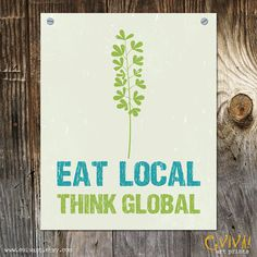 Eat Local Think Global or Eat Local Eat Natural Art Print. $15.00, via Etsy.