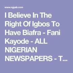 I Believe In The Right Of Igbos To Have Biafra - Fani Kayode - ALL NIGERIAN NEWSPAPERS - TODAY LATEST NEWS IN NIGERIA