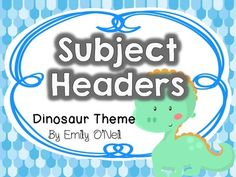 Subject Headers (Dinosaur Theme) from EmilyO. from EmilyO. on TeachersNotebook.com (5 pages)  - I have included a sign for each subject. I use these signs in two places in my room, on my bulletin boards and on my focus walls. I have also included blank headers that can be edited.