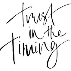 sometimes it's REALLY hard to do,, but TRUST in HIS timing
