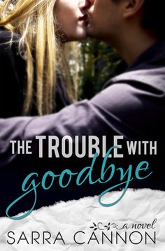 The Trouble With Goodbye by Sarra Cannon | Fairhope, BK#1 | Release Date: May 21, 2013 | www.sarracannon.com | Contemporary Romance / New Adult