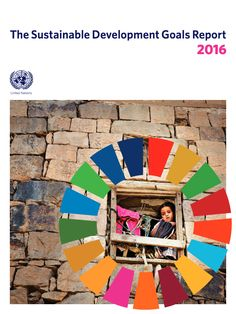 """United Nations 2016. """"The Sustainable Development Goals Report 2016."""" New York."""