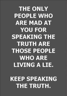 """""""The only people who are mad at you for speaking the truth are living a lie."""""""